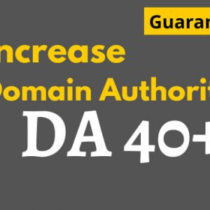 Increase Domain Authority to 40 Plus - Increase DA to 40 Plus
